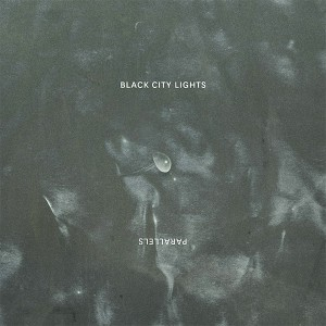 Black City Lights - Parallels EP